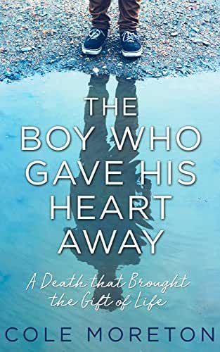 The Boy Who Gave His Heart Away : A Death That Brought the Gift of Life